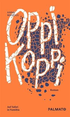 Oppikoppi. Auf Safari in Namibia. (eBook, ePUB)