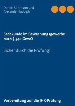 Sachkunde im Bewachungsgewerbe nach § 34a GewO (eBook, ePUB) - Rudolph, Alexander; Sültmann, Dennis
