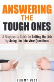 Answering the Tough Ones: A Beginner's Guide to Getting the Job by Acing the Interview Questions (Persuasion & Confidence) (eBook, ePUB)
