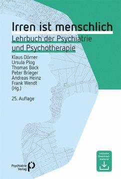 Irren ist menschlich (eBook, PDF) - Dörner, Klaus; Plog, Ursula; Bock, Thomas; Brieger, Peter; Heinz, Andreas; Wendt, Frank