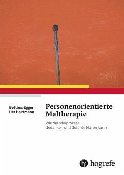 Personenorientierte Maltherapie (eBook, PDF) - Egger, Bettina; Hartmann, Urs