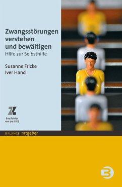 Zwangsstörungen verstehen und bewältigen (eBook, PDF) - Fricke, Susanne; Hand, Iver
