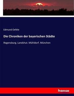 Die Chroniken der bayerischen Städte
