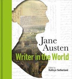 Jane Austen: Writer in the World - Sutherland, Kathryn