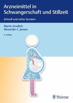 Arzneimittel in Schwangerschaft und Stillzeit - Smollich, Martin; Jansen, Alexander C.