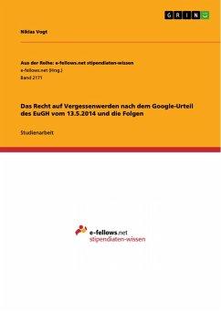 Das Recht auf Vergessenwerden nach dem Google-Urteil des EuGH vom 13.5.2014 und die Folgen (eBook, ePUB)
