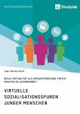 Virtuelle Sozialisationsspuren junger Menschen. Reale Virtualität als Herausforderung für die praktische Jugendarbeit