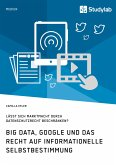 Big Data, Google und das Recht auf informationelle Selbstbestimmung