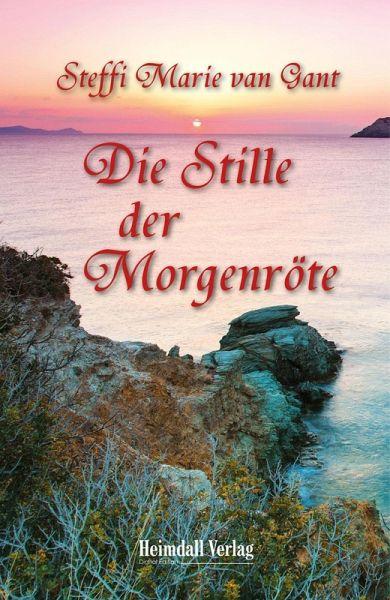 Die Stille der Morgenröte (eBook, ePUB) - van Gant, Steffi Marie