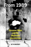 From 1989, or European Music and the Modernist Unconscious (eBook, ePUB)