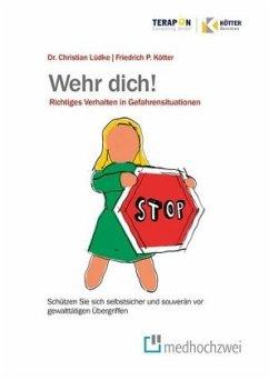 Wehr Dich! Richtiges Verhalten in Gefahrensituationen - Lüdke, Christian; Kötter, Friedrich P.