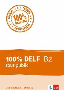 100 % DELF B2 tout public. Livre de l'élève. Buch + 4 Audio-CDs