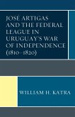 José Artigas and the Federal League in Uruguay's War of Independence (1810-1820) (eBook, ePUB)