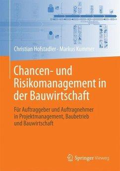 Chancen- und Risikomanagement in der Bauwirtschaft - Hofstadler, Christian; Kummer, Markus