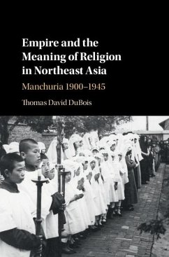 Empire and the Meaning of Religion in Northeast Asia (eBook, ePUB) - Dubois, Thomas David