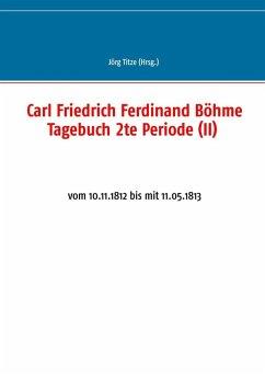 Carl Friedrich Ferdinand Böhme Tagebuch 2te Periode (II) (eBook, ePUB)