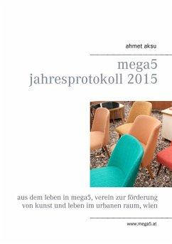 mega5 Jahresprotokoll 2015 (eBook, ePUB)