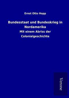 Bundesstaat und Bundeskrieg in Nordamerika - Hopp, Ernst Otto