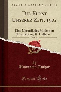 Die Kunst Unserer Zeit, 1902, Vol. 13