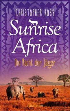 Die Nacht der Jäger / Sunrise Africa Bd.2 (eBoo...