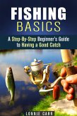 Fishing Basics: A Step-By-Step Beginner's Guide to Having a Good Catch (Homesteading & Off the Grid) (eBook, ePUB)