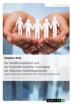 Die Bezirkssozialarbeit und die Fachstelle häusliche Versorgung der Münchner Sozialbürgerhäuser (eBook, ePUB)