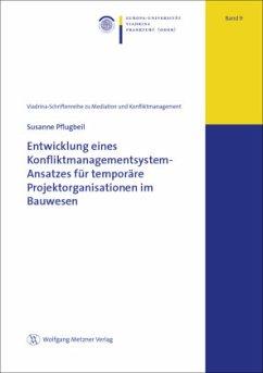 Entwicklung eines Konfliktmanagementsystem-Ansatzes für temporäre Projektorganisationen im Bauwesen - Pflugbeil, Susanne