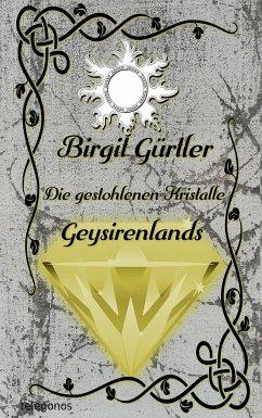 Die gestohlenen Kristalle Geysirenlands - Gürtler, Birgit