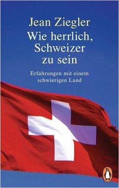 Wie herrlich, Schweizer zu sein (eBook, ePUB) - Ziegler, Jean