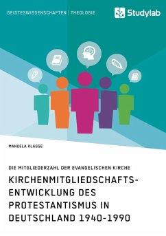 Kirchenmitgliedschaftsentwicklung des Protestantismus in Deutschland 1940-1990 (eBook, ePUB)