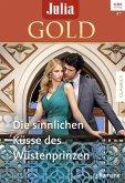 Die sinnlichen Küsse des Wüstenprinzen / Julia Gold Bd.73 (eBook, ePUB)