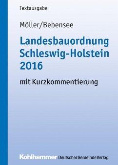 Landesbauordnung Schleswig-Holstein 2016 (eBook, PDF) - Möller, Gerd; Bebensee, Jens
