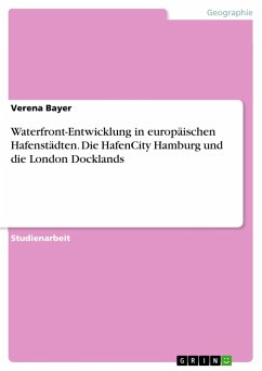 Waterfront-Entwicklung in europäischen Hafenstädten. Die HafenCity Hamburg und die London Docklands