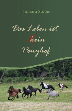 Das Leben ist (k)ein Ponyhof (eBook, ePUB) - Stöber, Tamara