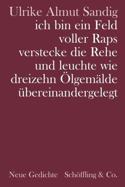 ich bin ein Feld voller Raps verstecke die Rehe und leuchte wie dreizehn Ölgemälde übereinandergelegt (Mängelexemplar) - Sandig, Ulrike A.