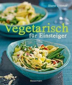 Vegetarisch für Einsteiger (Mängelexemplar) - Dittmer, Diane