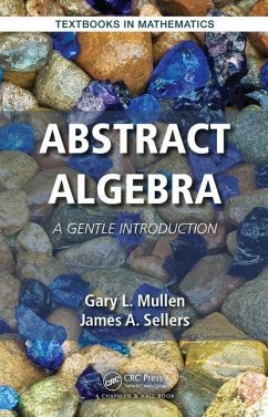Abstract Algebra: A Gentle Introduction - Mullen, Gary L. (The Pennsylvania State University, University Park,; Sellers, James A. (The Pennsylvania State University, University Par