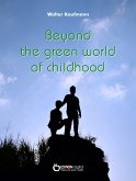 Beyond the Green World of Childhood (eBook, ePUB)