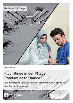 Flüchtlinge in der Pflege: Problem oder Chance? (eBook, ePUB)
