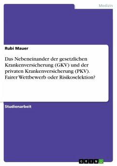 Das Nebeneinander der gesetzlichen Krankenversicherung (GKV) und der privaten Krankenversicherung (PKV). Fairer Wettbewerb oder Risikoselektion? (eBook, ePUB)