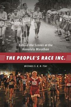 The People's Race Inc.: Behind the Scenes at the Honolulu Marathon - Tsai, Michael S. K. N.