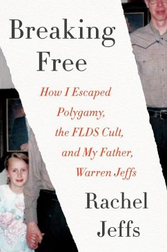 Breaking Free: How I Escaped Polygamy, the FLDS Cult, and My Father, Warren Jeffs - Jeffs, Rachel