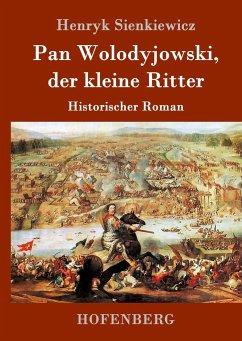 Pan Wolodyjowski, der kleine Ritter - Sienkiewicz, Henryk