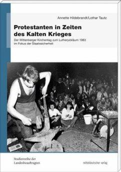 Protestanten in Zeiten des Kalten Krieges - Hildebrandt, Annette; Tautz, Lothar