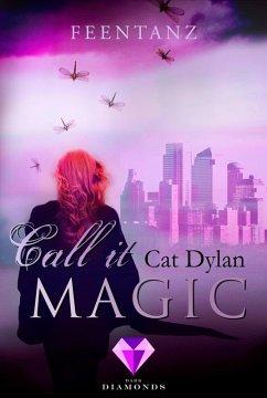 Feentanz / Call it Magic Bd.2 (eBook, ePUB) - Otis, Laini; Dylan, Cat