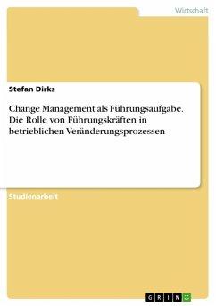 Change Management als Führungsaufgabe. Die Rolle von Führungskräften in betrieblichen Veränderungsprozessen (eBook, ePUB)