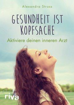 Gesundheit ist Kopfsache (eBook, PDF) - Stross, Alexandra