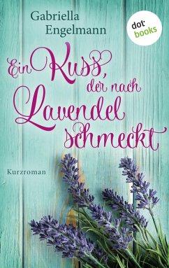 Ein Kuss, der nach Lavendel schmeckt - Glücksglitzern: Erster Roman (eBook, ePUB)