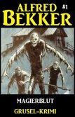 Alfred Bekker Grusel-Krimi #1: Magierblut (eBook, ePUB)