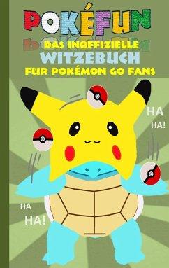 POKEFUN - Das inoffizielle Witzebuch für Pokemon GO Fans - Taane, Theo von